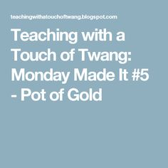 Teaching with a Touch of Twang: Monday Made It #5 - Pot of Gold