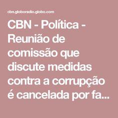 CBN - Política - Reunião de comissão que discute medidas contra a corrupção é cancelada por falta de quórum