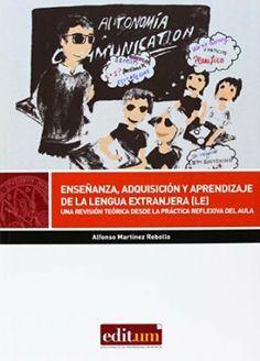 Enseñanza, adquisición y aprendizaje de la lengua extranjera (LE) : una revisión teórica dede la práctica reflexiva del aula / Alfonso Martínez Rebollo