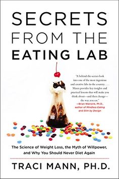 Secrets From the Eating Lab: The Science of Weight Loss the Myth of Willpower and Why You Should Never Diet Again Reviews
