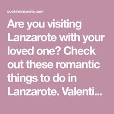 Are you visiting Lanzarote with your loved one? Check out these romantic things to do in Lanzarote. Valentine's day or not, don't miss a romantic moment.