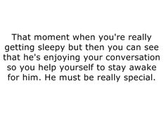 If only he would reply, cause I would stay up for weeks just to talk to him.