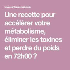 Une recette pour accélérer votre métabolisme, éliminer les toxines et perdre du poids en 72h00 ?