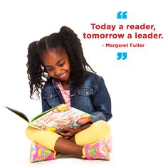 """Today a reader, tomorrow a leader."" - Margaret Fuller"