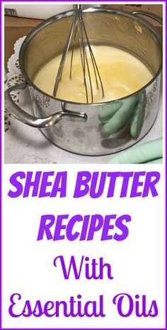Shea butter and essential oil recipes. #essentialoils #naturalremedies #beauty