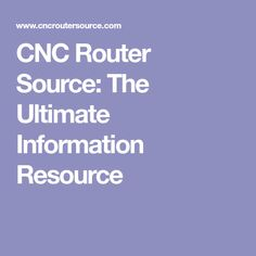 CNC Router Source: The Ultimate Information Resource