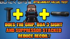 Black Ops 3 Grip, BOA Sight And Suppressor| Do These Attachments Stacked...
