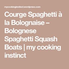 Courge Spaghetti à la Bolognaise – Bolognese Spaghetti Squash Boats   my cooking instinct