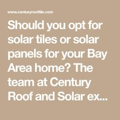 Should you opt for solar tiles or solar panels for your Bay Area home? The team at Century Roof and Solar explains your solar roofing options.