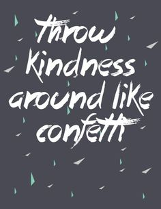 I love this quote. Throw Kindness Around Like Confetti - Friday's Fab Freebie :: Week 21 - The Words, Cool Words, Positive Quotes, Motivational Quotes, Inspirational Quotes, Great Quotes, Quotes To Live By, Awesome Quotes, Affirmations