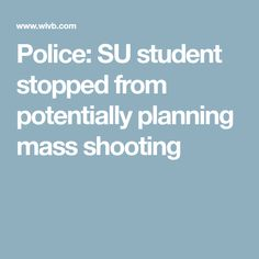 Police: SU student stopped from potentially planning mass shooting