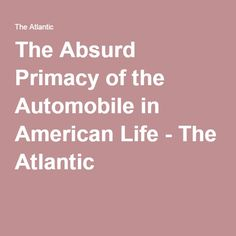 Considering the constant fatalities, rampant pollution, and exorbitant costs of ownership, there is no better word to characterize the car's dominance than insane. American Life, Cool Words, Automobile, Positivity, Car, Inspiration, Biblical Inspiration, Motor Car, Autos