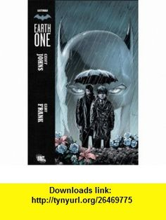 Batman Earth One (9781401232085) Geoff Johns, Gary Frank , ISBN-10: 1401232086  , ISBN-13: 978-1401232085 ,  , tutorials , pdf , ebook , torrent , downloads , rapidshare , filesonic , hotfile , megaupload , fileserve