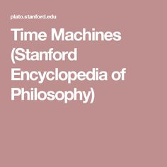 Time Machines (Stanford Encyclopedia of Philosophy)