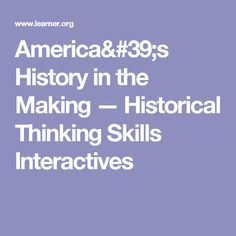 America's History in the Making — Historical Thinking Skills Interactives
