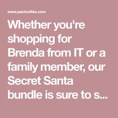 Whether you're shopping for Brenda from IT or a family member, our Secret Santa bundle is sure to surprise and delight. Treat them to a bag of our delicious Christmas blend, a heavenly luxury chocolate bar from Pump Street and a festive mug. Worried about being discreet? We don't include a receipt with this gift, so it really will be top secret.