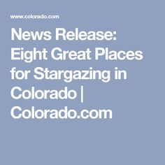 News Release: Eight Great Places for Stargazing in Colorado   Colorado.com