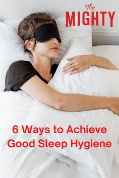 6 Ways to Achieve Good Sleep Hygiene   The Mighty Chronic Illness, Chronic Pain, Fibromyalgia, Wise Sayings, Wise Quotes, 30 Minute Workout, Mental Health Conditions, Bedtime Routine, Be Kind To Yourself