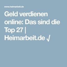Geld verdienen online: Das sind die Top 27 | Heimarbeit.de √