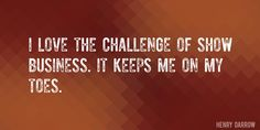 Quote by Henry Darrow => I love the challenge of show business. It keeps me on my toes.