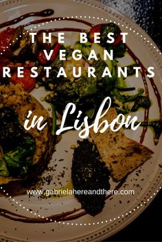 Vegan travel: Lisbon. The best vegan restaurants in Lisbon, Portugal.