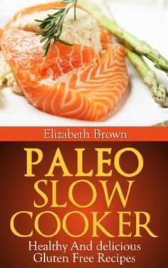Paleo Slow Cooker: Healthy and Delicious Gluten Free Recipes by Elizabeth Brown, http://www.amazon.com/dp/B00CXZLIJM/ref=cm_sw_r_pi_dp_YfGNrb1T7JKEZ