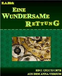 Eine wundersame Rettung: Eine Kurzgeschichte aus dem Anna-versum eBook: E. A. Birk: Amazon.de: Kindle-Shop