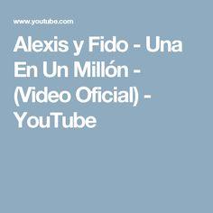 Alexis y Fido - Una En Un Millón -  (Video Oficial) - YouTube