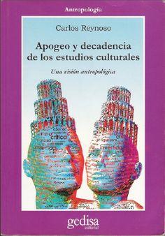 Apogeo y decadencia de los estudios culturales : una visión antropológica / Carlos Reynoso. Gedisa, 2000
