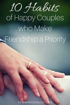 Friendship, marriage, relationships, happy, happy couples, friends, love, 10 habits