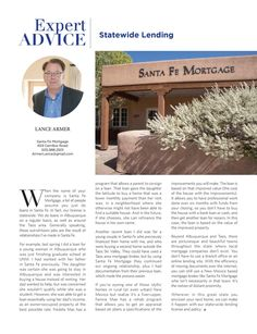 Expert Advice on Statewide Lending When the name of your company is Santa Fe Mortgage, a lot of people assume you just do loans in Santa Fe. In fact, our license is statewide. We do loans in Albuquerque on a regular basis, as well as around the Taos area. Generally speaking, these out-of-town jobs are the result of relationships I've made in Santa Fe.