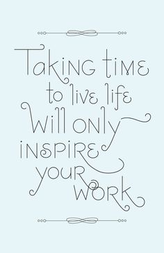 Give yourself a break, sweetheart! Taking time to live life will only inspire your work. | thebeautyspotqld.com.au