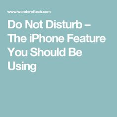 Do Not Disturb – The iPhone Feature You Should Be Using