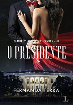 O Presidente (Entre o Amor e o Poder Livro 3) - eBooks na Amazon.com.br