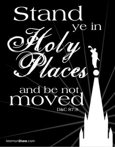"Stand Ye In Holy Places - ""We are meant to stand out as examples, not fit in with the crowd.""-Bishop James Duke"