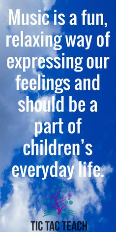 Music is a fun, relaxing way of expressing our feelings and should be a part of children's everyday life.