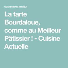 La tarte Bourdaloue, comme au Meilleur Pâtissier ! - Cuisine Actuelle