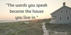 """The words you speak become the house you live in."" Hafiz 