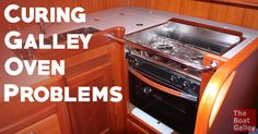 Hate to use your galley oven because it's so tempermental?  Practical tips for using a galley oven and solving oven problems.