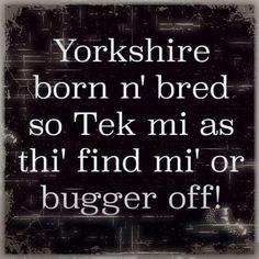 Yorkshire born n bred