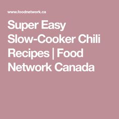 Super Easy Slow-Cooker Chili Recipes | Food Network Canada