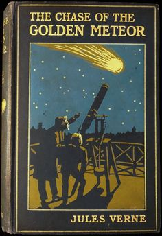 The Chase of the Golden Meteor by Jules Verne, London: Grant Richards, (1909).