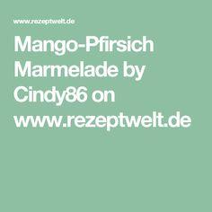 Mango-Pfirsich Marmelade by Cindy86 on www.rezeptwelt.de