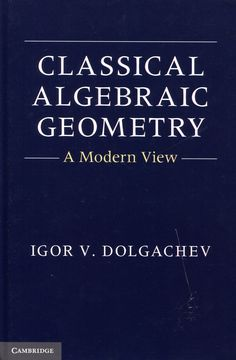 Classical algebraic geometry : a modern view / Igor V. Dolgachev. -- 1st publ., reprinted. -- Cambridge : Cambridge University Press, 2013. Ver localización en la Biblioteca de la ULL: http://absysnetweb.bbtk.ull.es/cgi-bin/abnetopac01?TITN=531141
