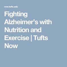 Fighting Alzheimer's with Nutrition and Exercise | Tufts Now