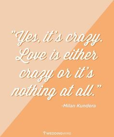 Quotes about Love QUOTATION – Image : As the quote says – Description The ultimate collection of love quotes, love song lyrics, and romantic verses to inspire your wedding vows, wedding signs, wedding decor and other wedding details. Love is crazy ♥ Cute Love Quotes, Love Quotes For Her, Qoutes About Love, Inspirational Quotes About Love, Romantic Love Quotes, Amazing Quotes, Quotes For Him, Be Yourself Quotes, Quotes Lost