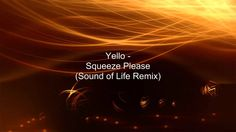 Yello-Squeeze Please(Sounds of Life Remix) World, Life, The World
