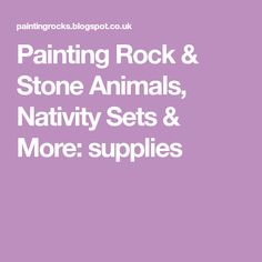 Painting Rock & Stone Animals, Nativity Sets & More: supplies