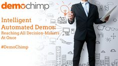 Intelligent Demos: Reaching All Decision Makers at Once by DemoChimp #SlideShare #Presentation #SalesEnablementTools #DemoAutomation #Sales