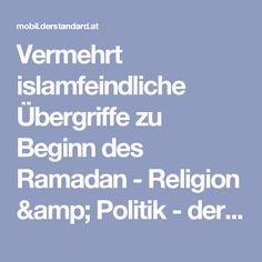 Vermehrt islamfeindliche Übergriffe zu Beginn des Ramadan - Religion & Politik - derStandard.at › Inland Ramadan, Islam, Religion, Politics, Muslim, Religious Education, Faith